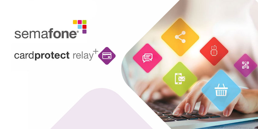 Semafone Delivers Secure Cardprotect Relay+