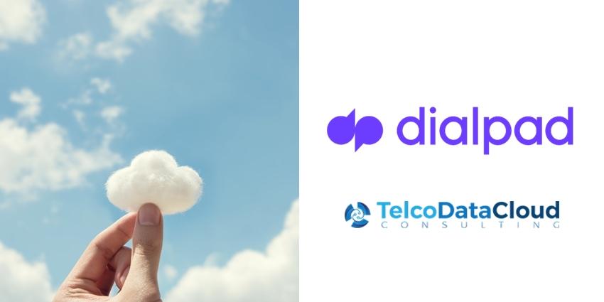 Dialpad, TelcoDataCloud Partner to Offer Modern Cloud Comms